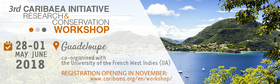 A vos agendas: 3rd Caribaea Initiative Research & Conservation Workshop Caribaea Initiative organise la 3ème édition du Caribaea Initiative Research & Conservation Workshop en Guadeloupe du 28 Mai au 01 Juin 2018. © Caribaea Initiative